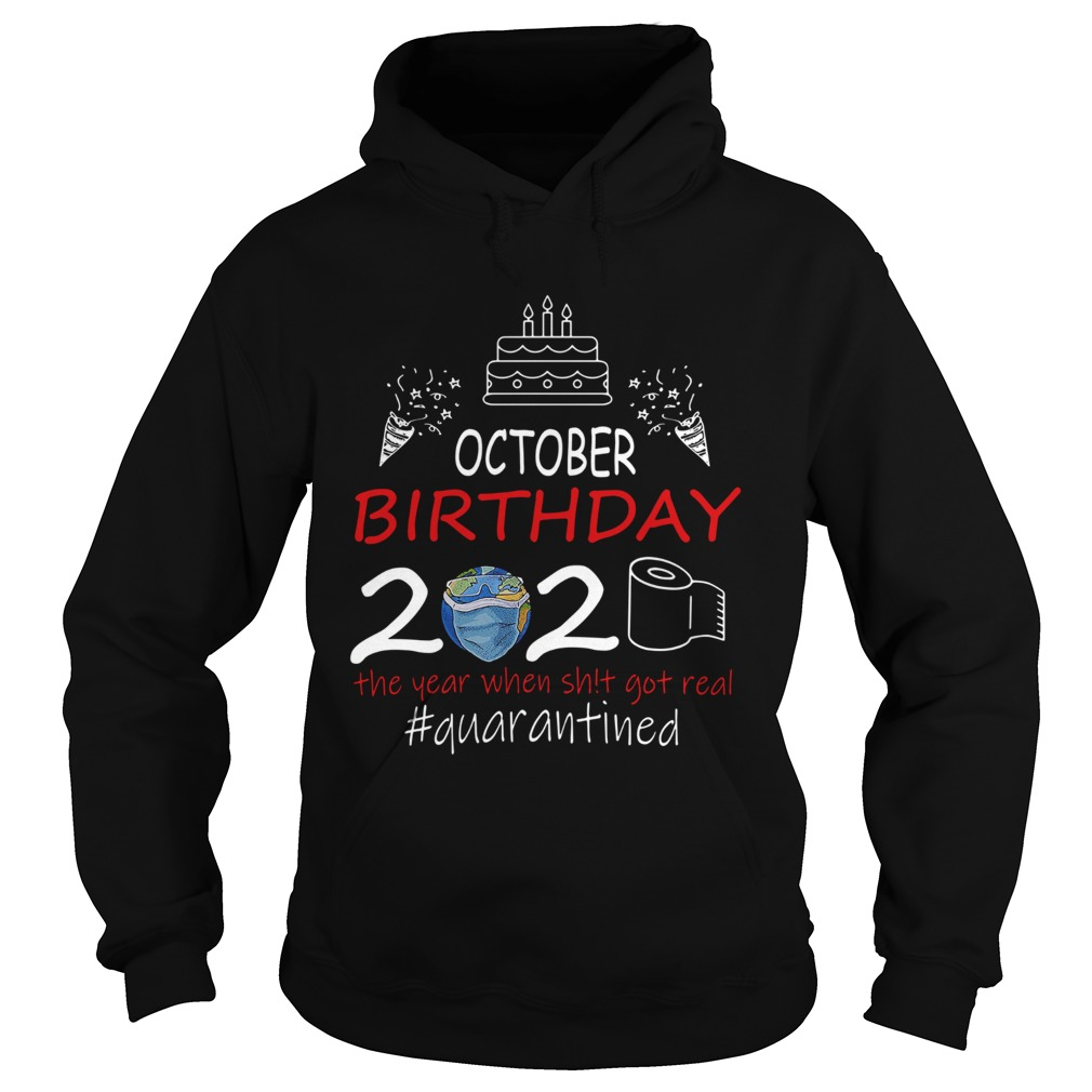 October Birthday 2020 The Year When Shit Got Real Quarantined Earth  Hoodie
