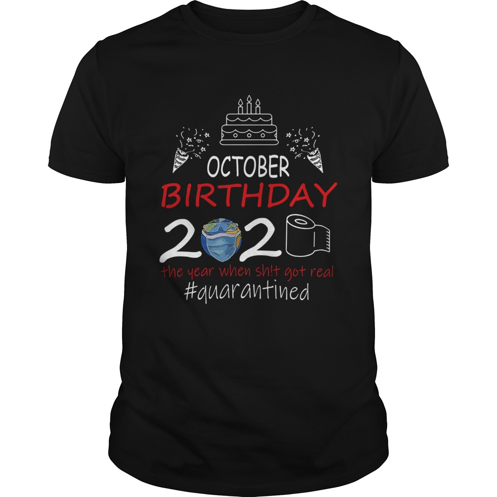 October Birthday 2020 The Year When Shit Got Real Quarantined Earth  Unisex