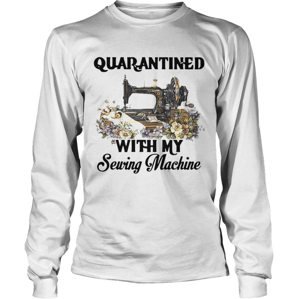 Quarantined With My Sewing Machine  Long Sleeve