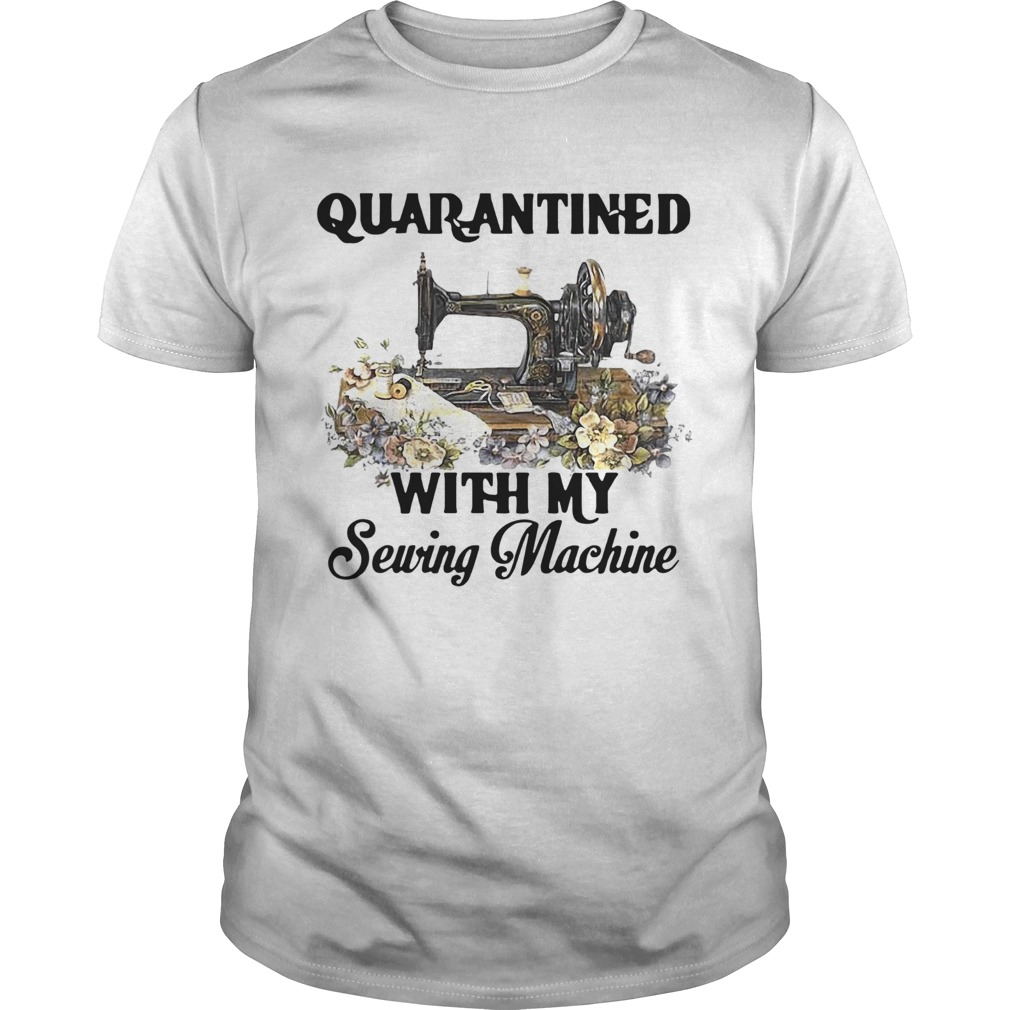 Quarantined With My Sewing Machine  Unisex