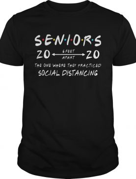 Seniors 2020 6 feet apart the one where they practiced social distancing shirt