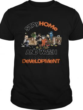 Stay home and watch arrested development shirt