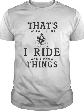 Thats what I do I ride and I know things shirt
