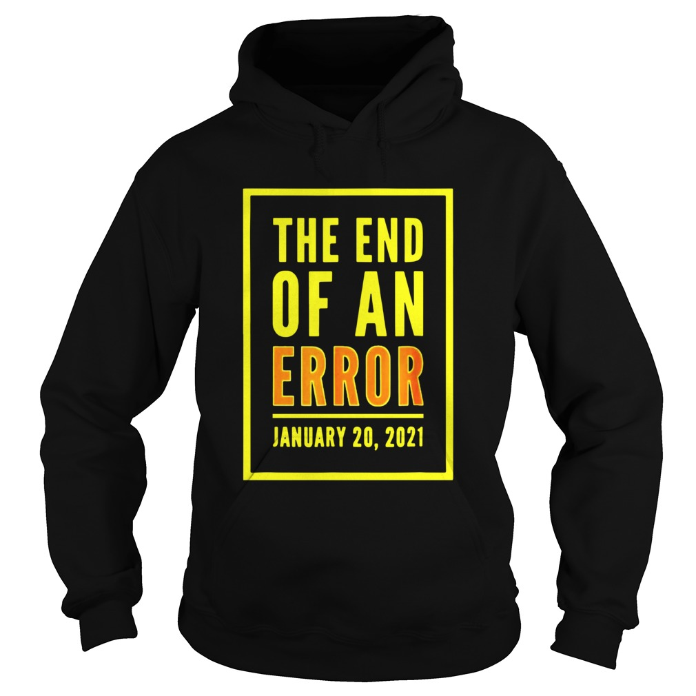 The End Of An Error January 20th 2021  Hoodie