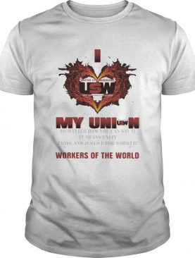 United Steelworkers I love my union workers of the world shirt