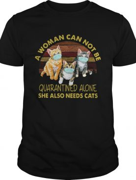 Vintage A Woman Cant Be Quarantined Alone She Needs Cats shirt