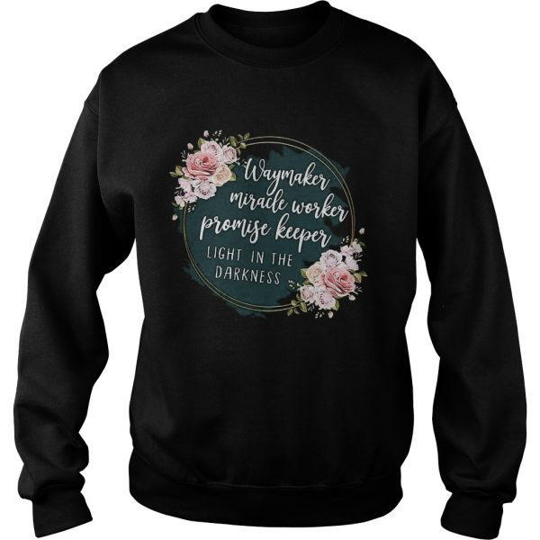 Way Maker Miracle Worker Promise Keeper Light In The Darkness  Sweatshirt