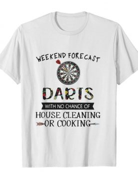 Weekend forecast darts with no chance of house cleaning or cooking flowers shirt