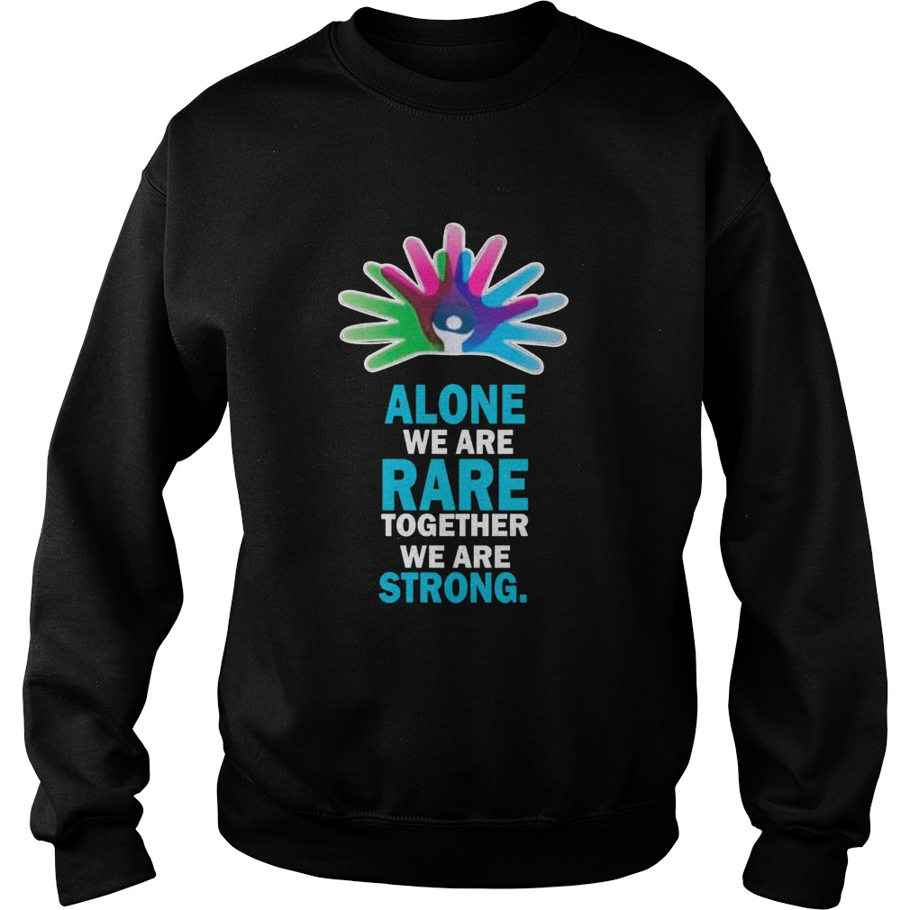 Alone We Are Rare Together We Are Strong  Sweatshirt