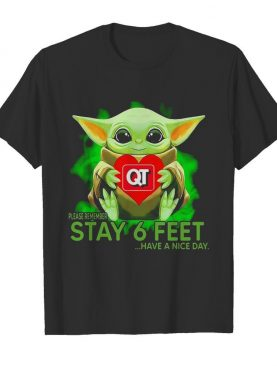 Baby Yoda Hug Quiktrip Please Remember Stay 6 Feet Have A Nice Day shirt