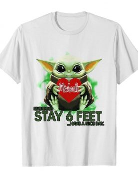 Baby Yoda hug Michaels Stores please stay 6 feet Have a nice day shirt