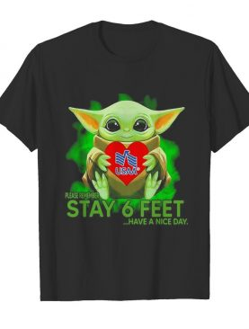 Baby Yoda hug USAA please remember stay 6 feet have a nice day shirt