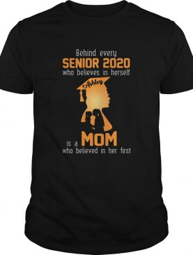 Behind Every Senior 2020 Who Believes In Herself Is A Mom Who Believed In Her First shirt