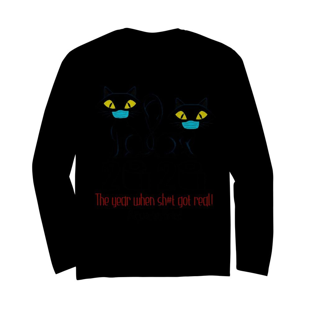 Black Cat Mask 2020 The Year When Shit Got Real Quarantined  Long Sleeved T-shirt