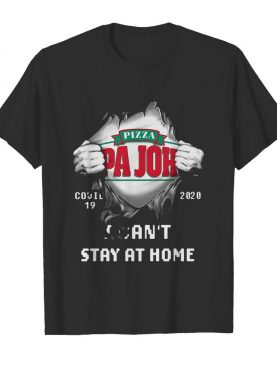 Blood Inside Me Pizza Pa John's Covid 19 2020 I Can't Stay At Home shirt
