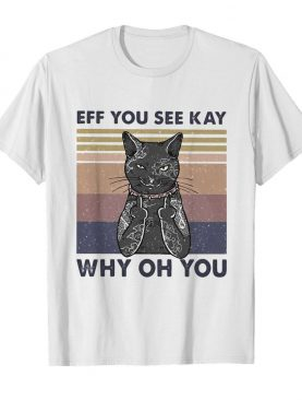 Cat eff you see kay why oh you vintage shirt