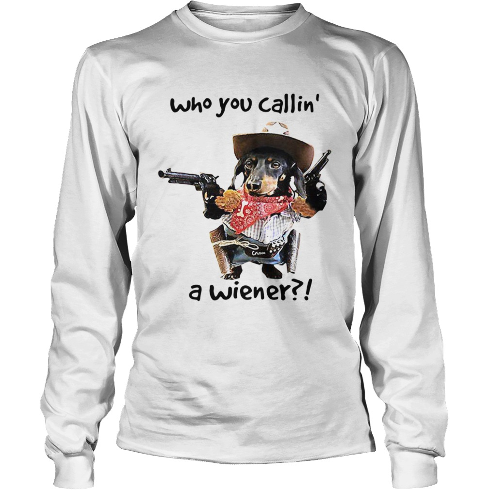 Dachshund Cowboy Who You Callin A Wiener  Long Sleeve