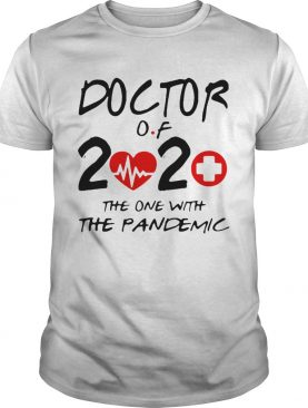 Doctor Of 2020 The One With The Pandemic shirt