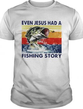 Even Jesus Had A Fishing Story Vintage Version shirt