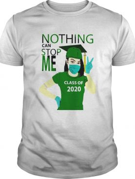 Green Nothing Can Stop Me Class Of 2020 shirt