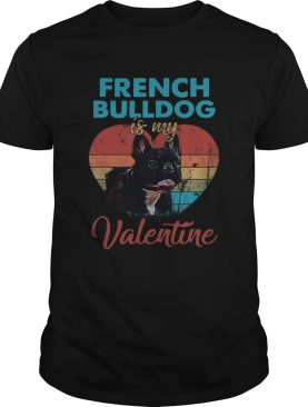 Heart French Bulldog Is My Valentine Dog Lover Vintage shirt