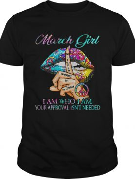 Hippie Slip March Girl I Am Who I Am Your Approval Isnt Needed shirt