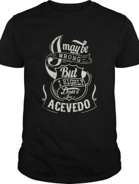 I may be wrong but I highly doubt it im acevedo shirt