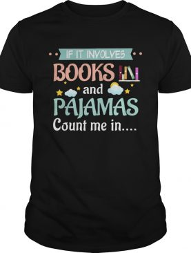 If It Involves Books And Pajamas Count Me In shirt