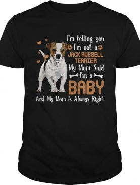 Im Telling You Im Not A Jack Russell Terrier My Mom Said shirt