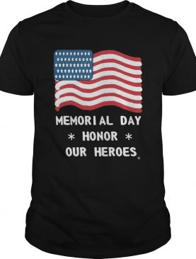 Independence Day memorial day honor our heroes shirt