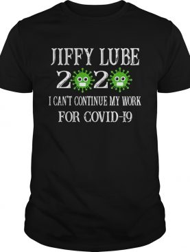 Jiffy Lube 2020 Mask I Cant Continue My Work For Covid19 shirt