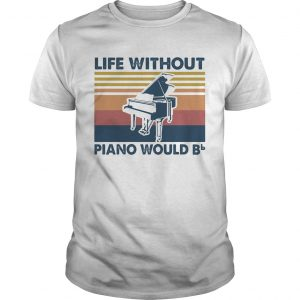 Life Without Piano Would Bb Vintage  Unisex