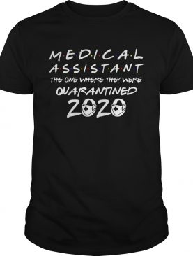Medical assistant the one where they were quarantined 2020 mask shirt