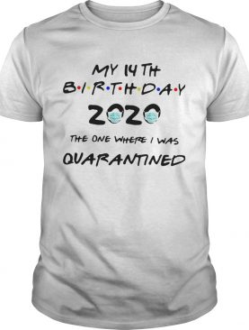 My 14th birthday 2020 the one where I was quarantined mask shirt