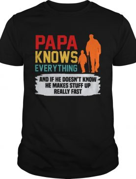 Papa Knows Everything And If He Doesnt Know He Makes Stuff Up shirt