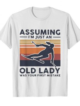 Skiing Assuming I'm Just An Old Lady Was Your First Mistake Vintage shirt