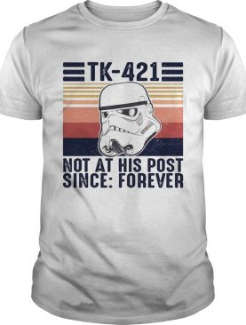 Star wars Tk421 not at his post since forever vintage shirt