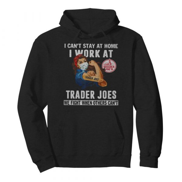Strong Woman Face Mask I Can't Stay At Home I Work At Trader Joes We Fight When Others Can't  Unisex Hoodie