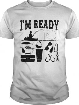 That enough Im ready fishing shirt