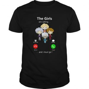 The Golden Girl Are Calling And I Must Go  Unisex