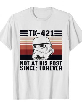 Tk-421 Not At His Post Since Forever Vintage shirt
