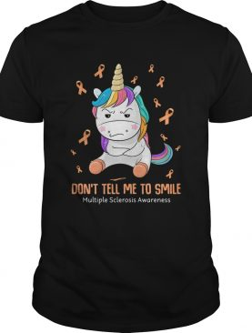Unicorn dont tell me to smile multiple sclerosis awareness shirt