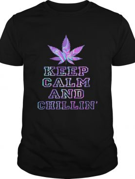 Weed Keep Calm And Chill shirt