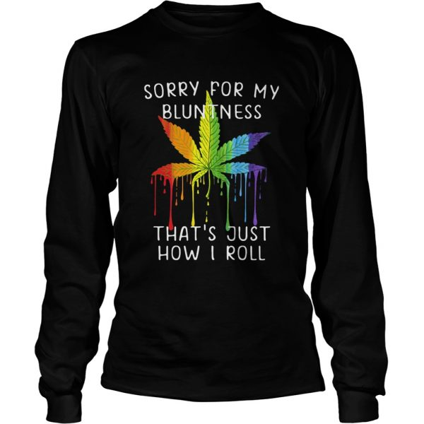 Weed Sorry For My Bluntness Thats Just How I Roll  Long Sleeve