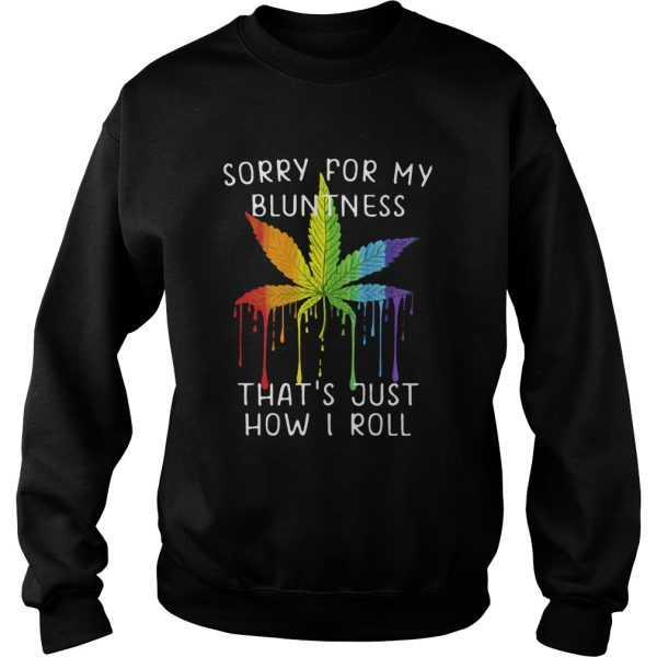 Weed Sorry For My Bluntness Thats Just How I Roll  Sweatshirt