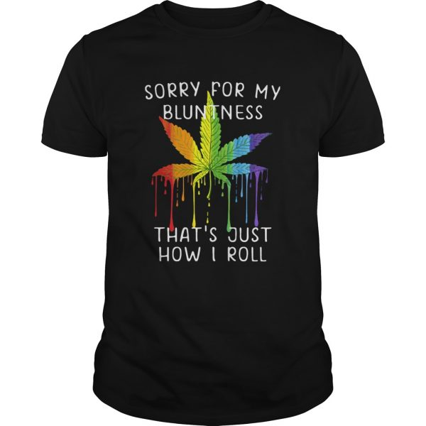 Weed Sorry For My Bluntness Thats Just How I Roll  Unisex