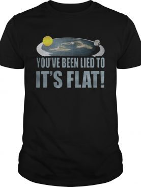 Youre Been Lied To Its Flat Earth Society shirt