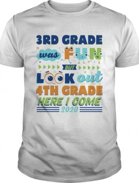 3rd Grade Was Fun But Look Out 4th Grade Here I Come 2020 shirt