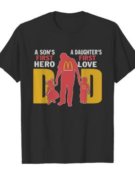 A son's first hero a daughter's first love dad mcdonald's happy father's day shirt