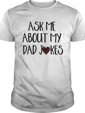Ask me about my dad jokes heart shirt